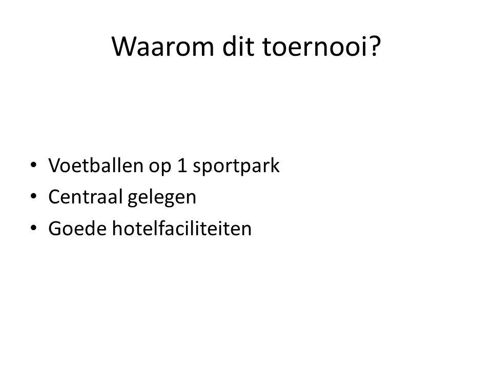 Waarom dit toernooi Voetballen op 1 sportpark Centraal gelegen Goede hotelfaciliteiten