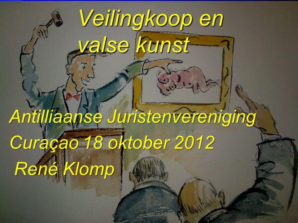 Veilingkoop en valse kunst Antilliaanse Juristenvereniging Curaao18 oktober 2012 Curaçao 18 oktober 2012 René Klomp René Klomp