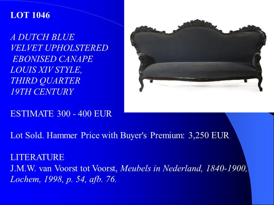 LOT 1046 A DUTCH BLUE VELVET UPHOLSTERED EBONISED CANAPE LOUIS XIV STYLE, THIRD QUARTER 19TH CENTURY ESTIMATE 300 - 400 EUR Lot Sold. Hammer Price wit