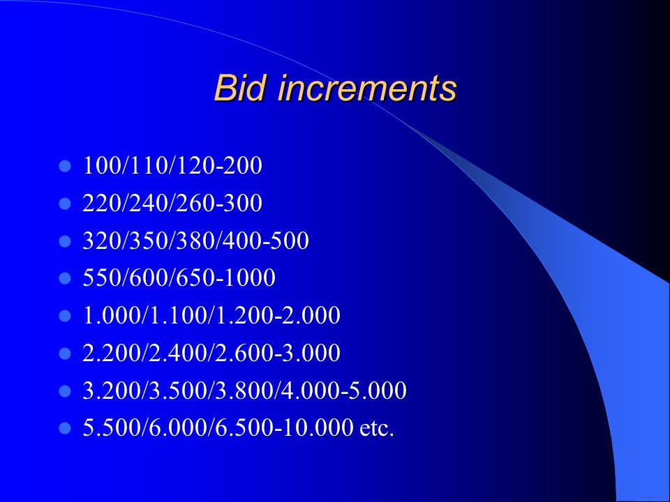 Bid increments 100/110/120-200 220/240/260-300 320/350/380/400-500 550/600/650-1000 1.000/1.100/1.200-2.000 2.200/2.400/2.600-3.000 3.200/3.500/3.800/