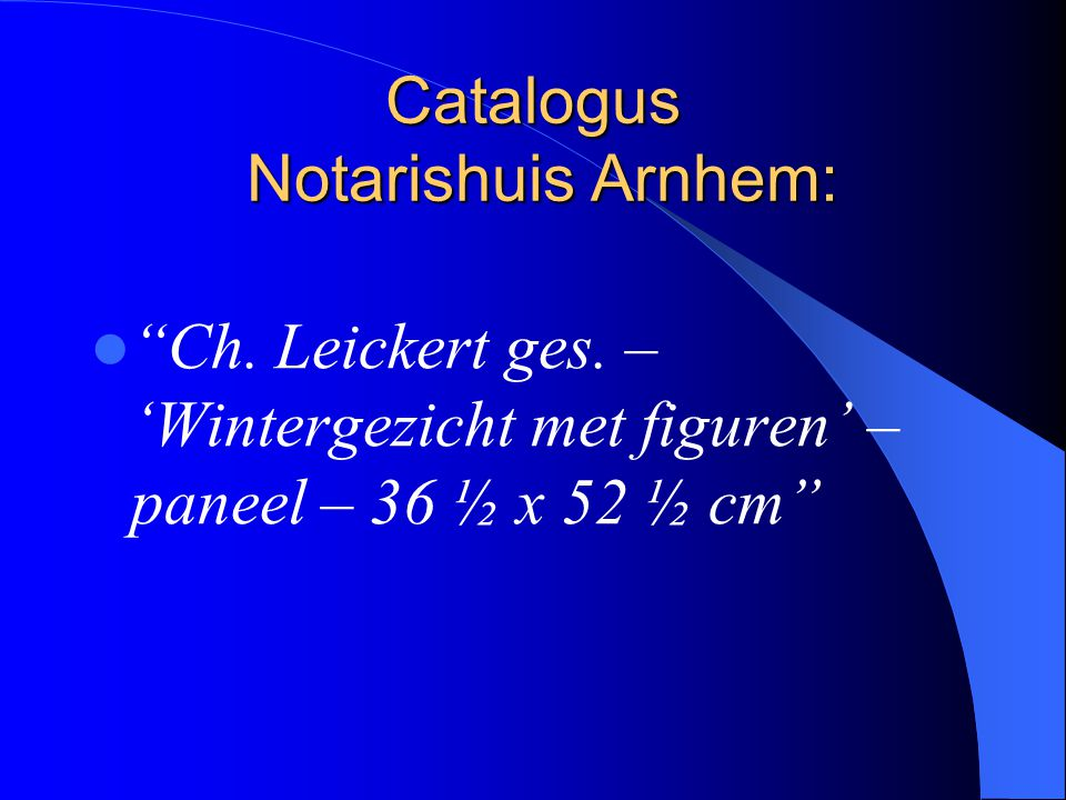 "Catalogus Notarishuis Arnhem: ""Ch. Leickert ges. – 'Wintergezicht met figuren' – paneel – 36 ½ x 52 ½ cm"""