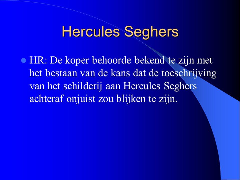 Hercules Seghers HR: De koper behoorde bekend te zijn met het bestaan van de kans dat de toeschrijving van het schilderij aan Hercules Seghers achtera