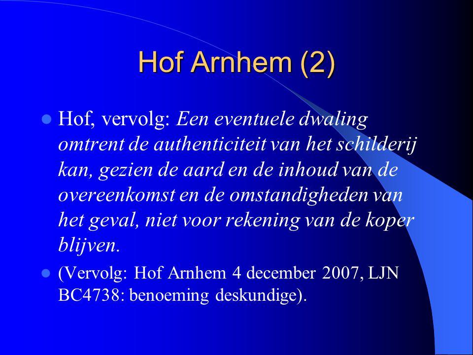 Hof Arnhem (2) Hof, vervolg: Een eventuele dwaling omtrent de authenticiteit van het schilderij kan, gezien de aard en de inhoud van de overeenkomst en de omstandigheden van het geval, niet voor rekening van de koper blijven.