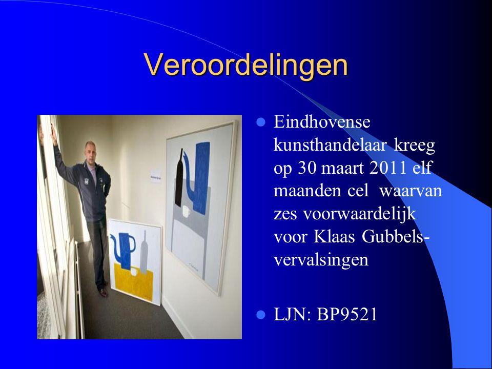 Veroordelingen Eindhovense kunsthandelaar kreeg op 30 maart 2011 elf maanden cel waarvan zes voorwaardelijk voor Klaas Gubbels- vervalsingen LJN: BP95