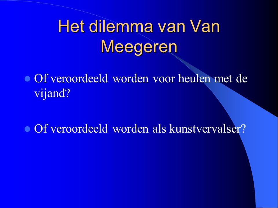 Het dilemma van Van Meegeren Of veroordeeld worden voor heulen met de vijand? Of veroordeeld worden als kunstvervalser?