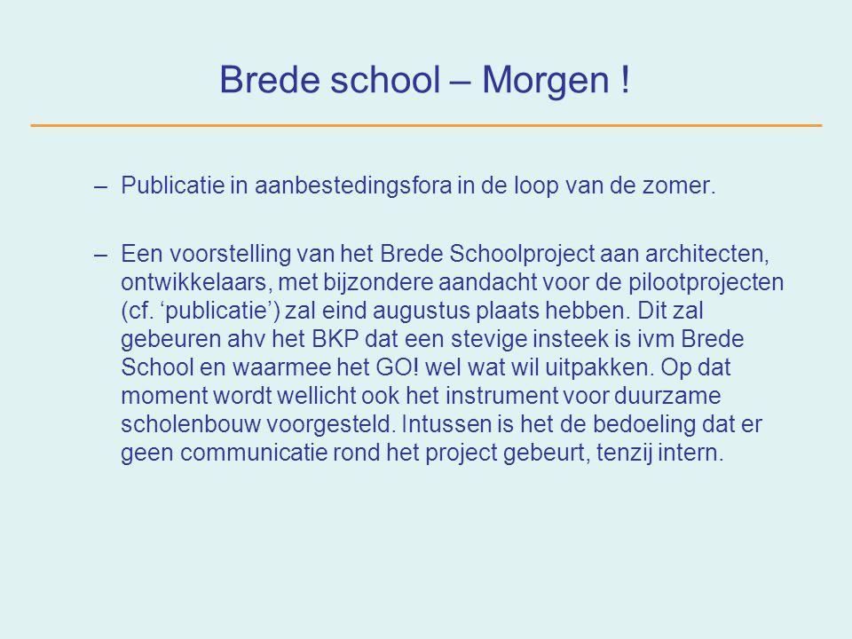 Brede school – Morgen . –Publicatie in aanbestedingsfora in de loop van de zomer.