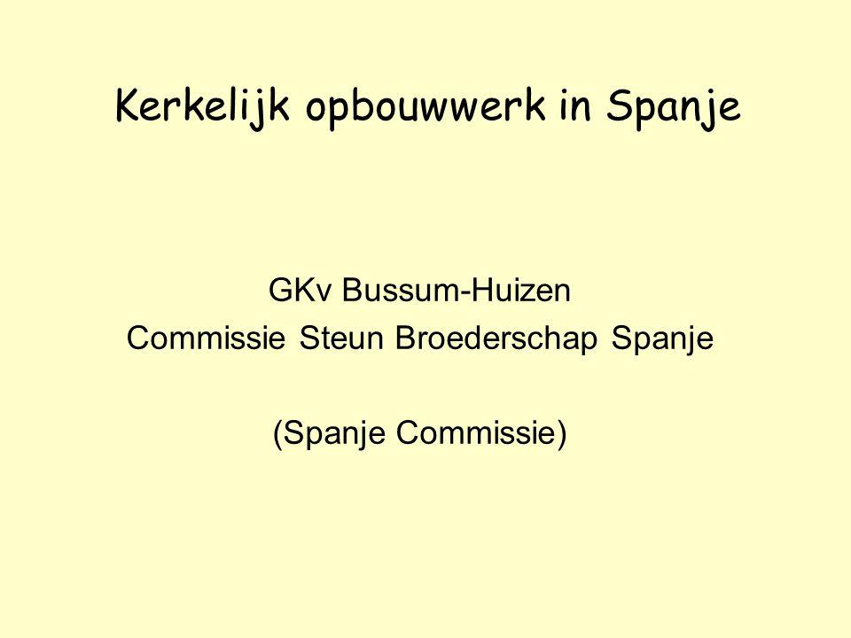 Kerkelijk opbouwwerk in Spanje GKv Bussum-Huizen Commissie Steun Broederschap Spanje (Spanje Commissie)
