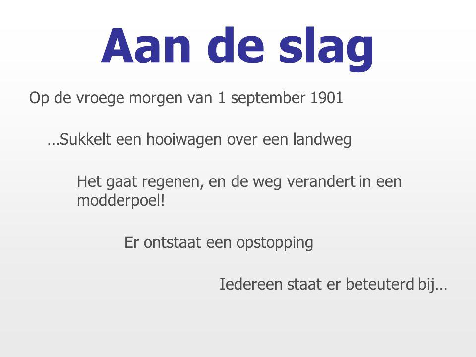 Op de vroege morgen van 1 september 1901 …Sukkelt een hooiwagen over een landweg Het gaat regenen, en de weg verandert in een modderpoel.