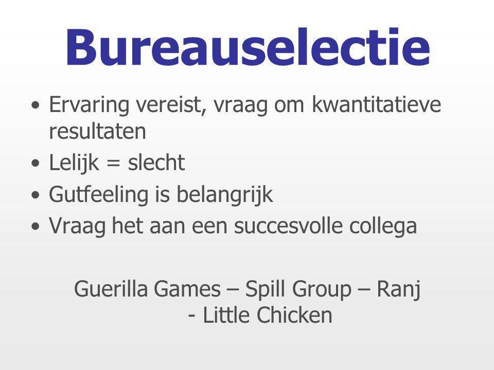Ervaring vereist, vraag om kwantitatieve resultaten Lelijk = slecht Gutfeeling is belangrijk Vraag het aan een succesvolle collega Guerilla Games – Spill Group – Ranj - Little Chicken