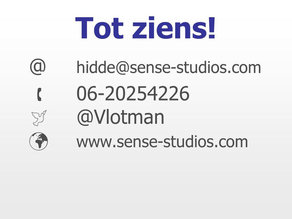 Tot ziens! @ hidde@sense-studios.com  06-20254226  @Vlotman www.sense-studios.com
