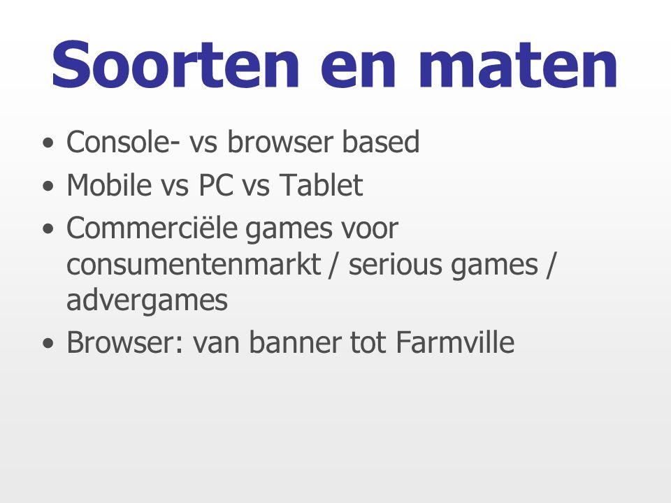 Console- vs browser based Mobile vs PC vs Tablet Commerciële games voor consumentenmarkt / serious games / advergames Browser: van banner tot Farmville