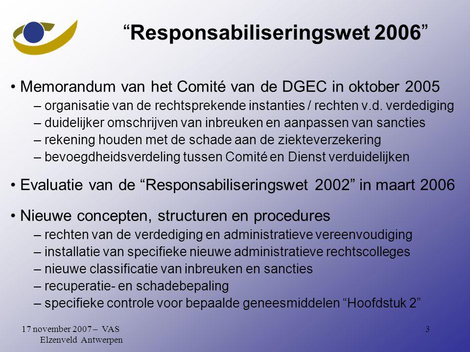 317 november 2007 – VAS Elzenveld Antwerpen Responsabiliseringswet 2006 Memorandum van het Comité van de DGEC in oktober 2005 – organisatie van de rechtsprekende instanties / rechten v.d.