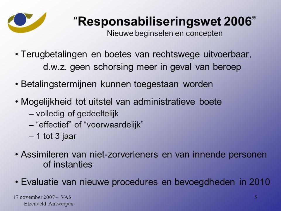 517 november 2007 – VAS Elzenveld Antwerpen Responsabiliseringswet 2006 Nieuwe beginselen en concepten Terugbetalingen en boetes van rechtswege uitvoerbaar, d.w.z.