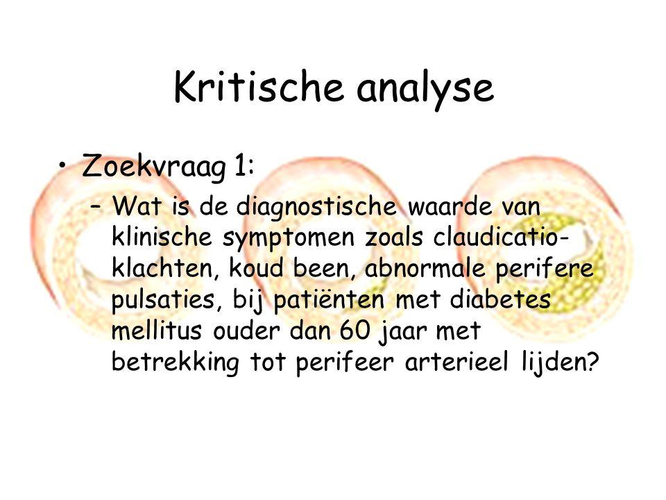 Kritische analyse Zoekvraag 1: –Wat is de diagnostische waarde van klinische symptomen zoals claudicatio- klachten, koud been, abnormale perifere puls