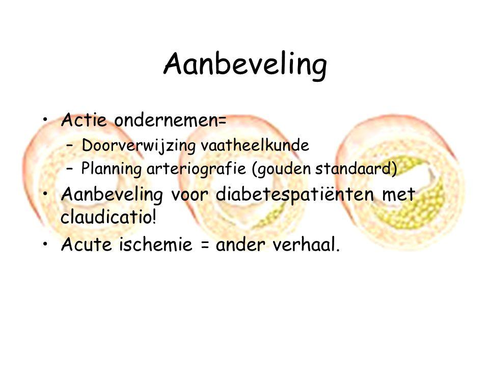 Aanbeveling Actie ondernemen= –Doorverwijzing vaatheelkunde –Planning arteriografie (gouden standaard) Aanbeveling voor diabetespatiënten met claudicatio.