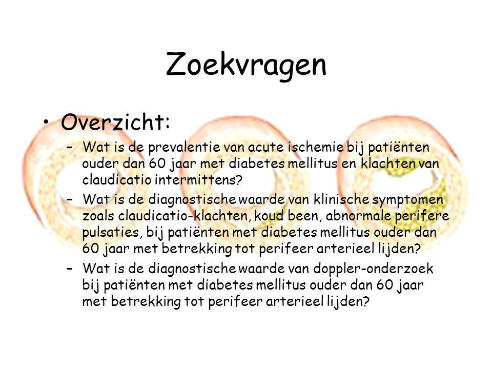 Zoekvragen Overzicht: –Wat is de prevalentie van acute ischemie bij patiënten ouder dan 60 jaar met diabetes mellitus en klachten van claudicatio inte