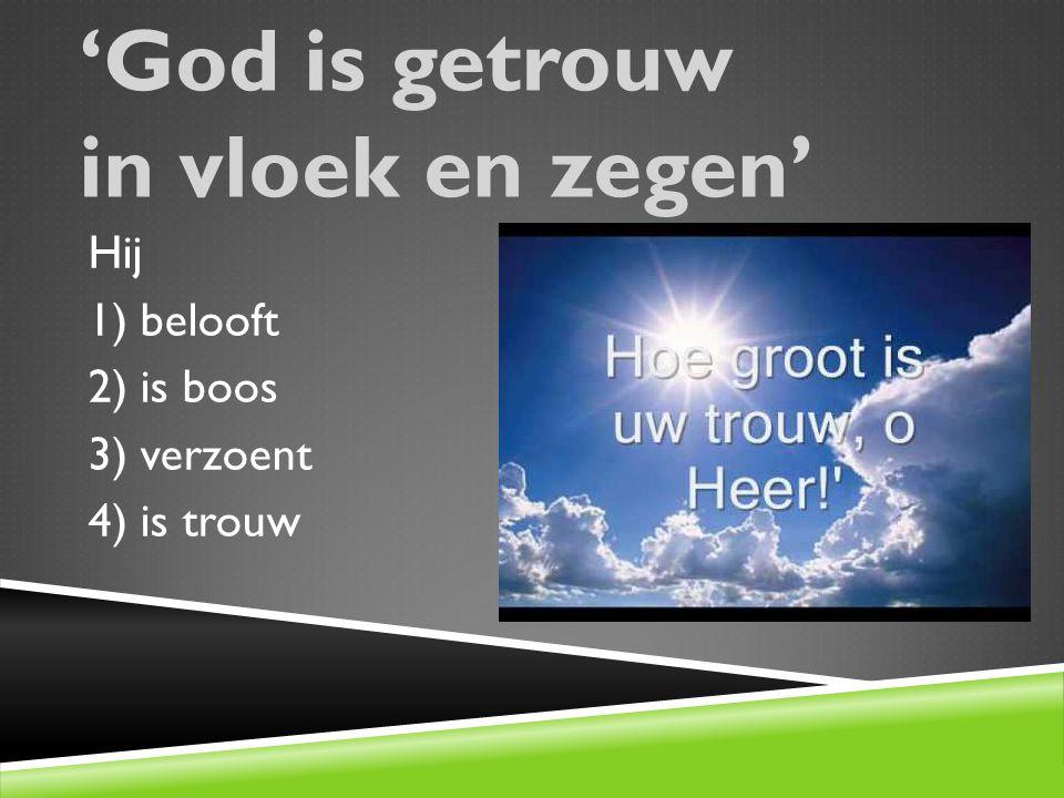 'God is getrouw in vloek en zegen' Hij 1) belooft 2) is boos 3) verzoent 4) is trouw