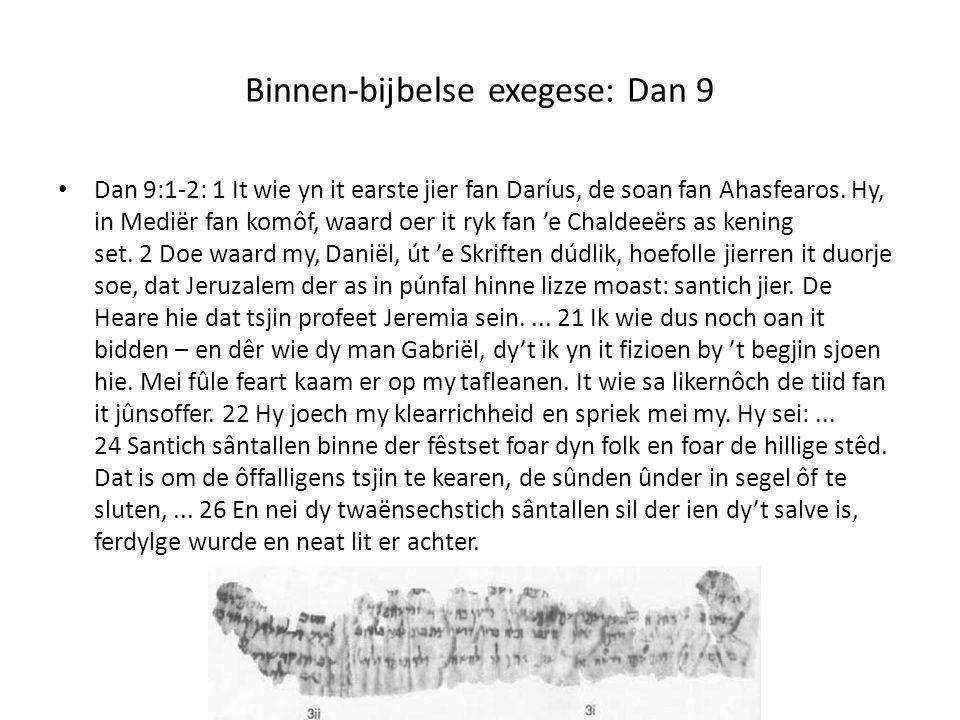 Binnen-bijbelse exegese: Dan 9 Dan 9:1-2: 1 It wie yn it earste jier fan Daríus, de soan fan Ahasfearos. Hy, in Mediër fan komôf, waard oer it ryk fan
