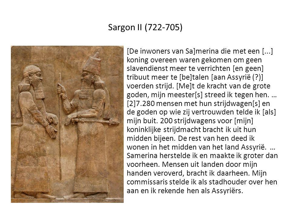 Sargon II (722-705) [De inwoners van Sa]merina die met een [...] koning overeen waren gekomen om geen slavendienst meer te verrichten [en geen] tribuut meer te [be]talen [aan Assyrië ( )] voerden strijd.