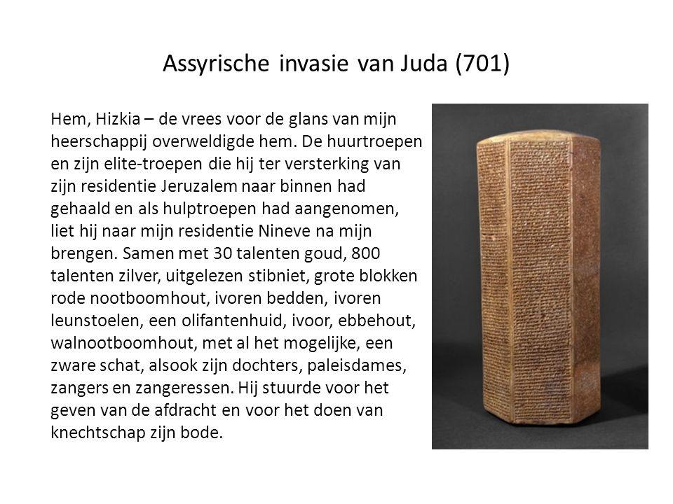 Assyrische invasie van Juda (701) Hem, Hizkia – de vrees voor de glans van mijn heerschappij overweldigde hem.