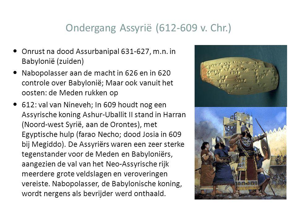Ondergang Assyrië (612-609 v. Chr.) Onrust na dood Assurbanipal 631-627, m.n.