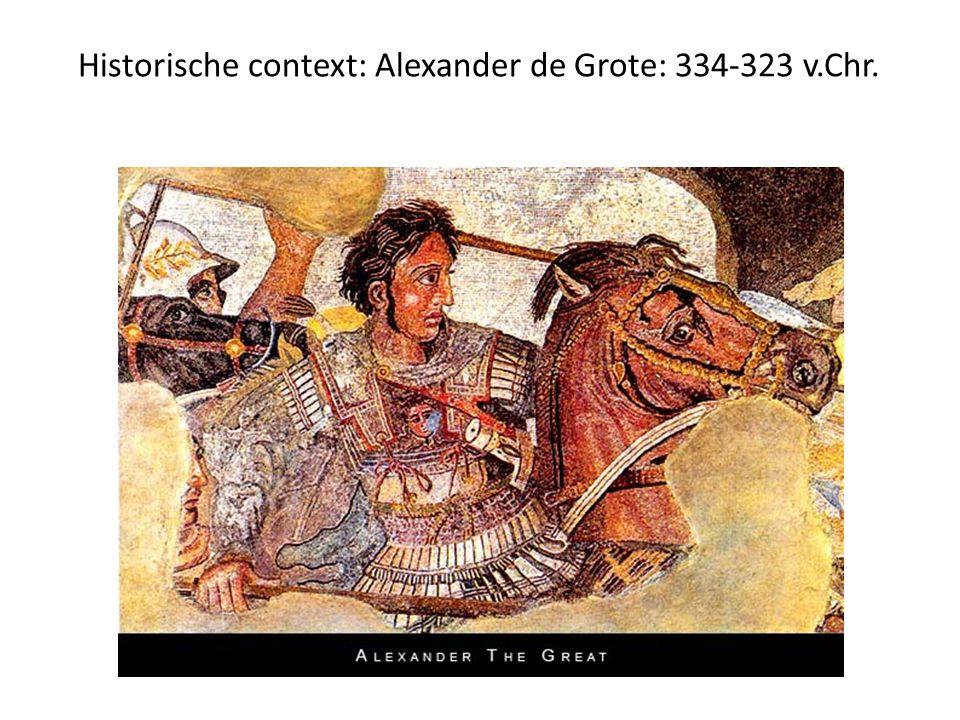 Historische context: Alexander de Grote: 334-323 v.Chr.