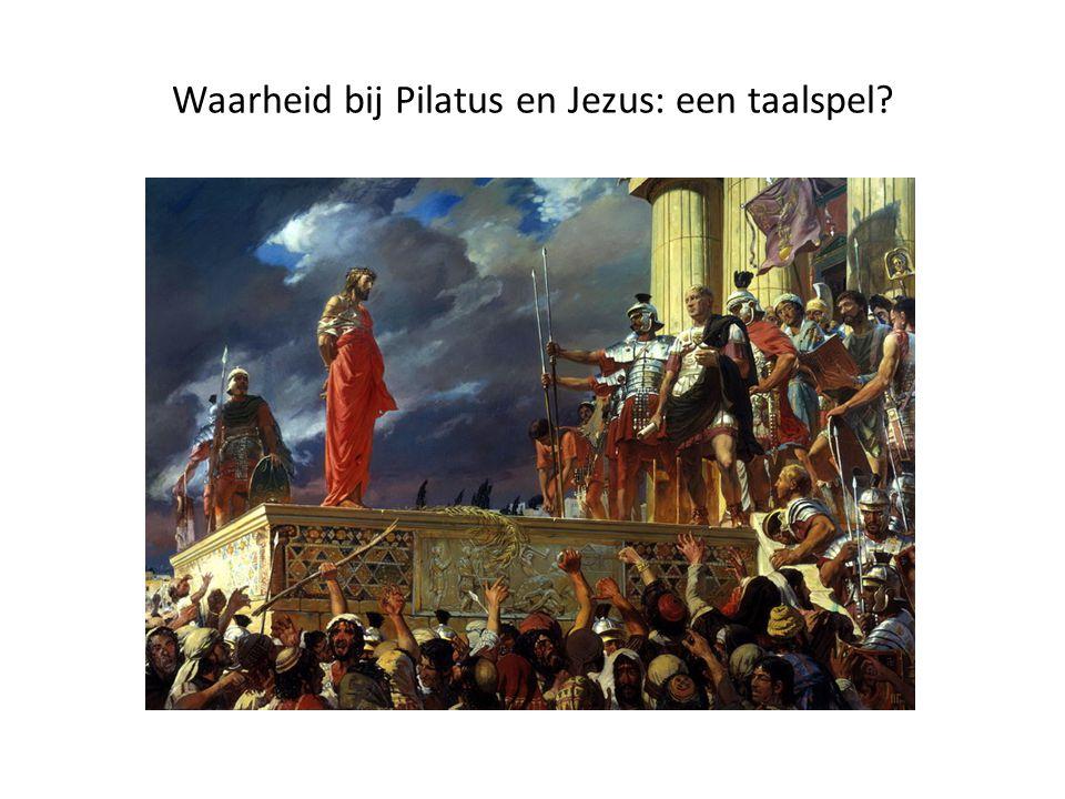 Waarheid bij Pilatus en Jezus: een taalspel?