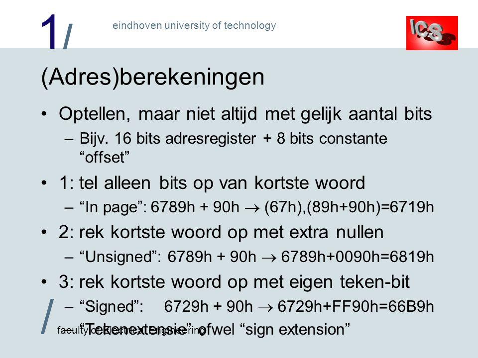 1/1/ / faculty of Electrical Engineering eindhoven university of technology (Adres)berekeningen Optellen, maar niet altijd met gelijk aantal bits –Bijv.