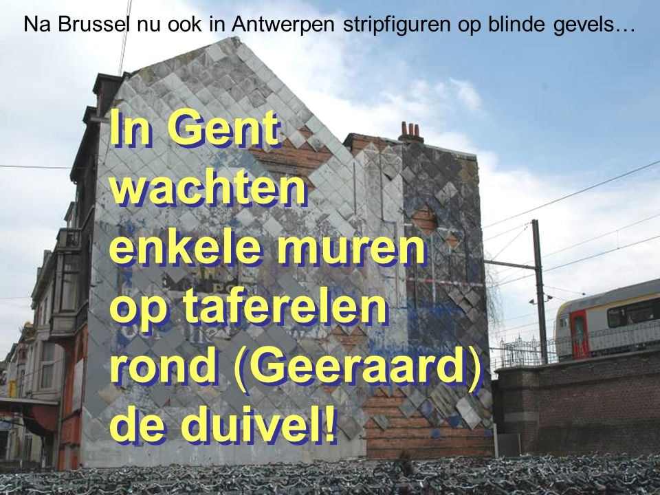 Na Brussel nu ook in Antwerpen stripfiguren op blinde gevels… In Gent wachten enkele muren op taferelen rond (Geeraard) de duivel.