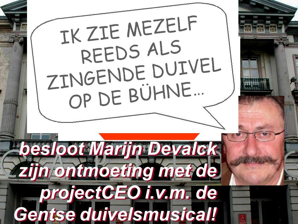 besloot Marijn Devalck zijn ontmoeting met de projectCEO i.v.m. de Gentse duivelsmusical!