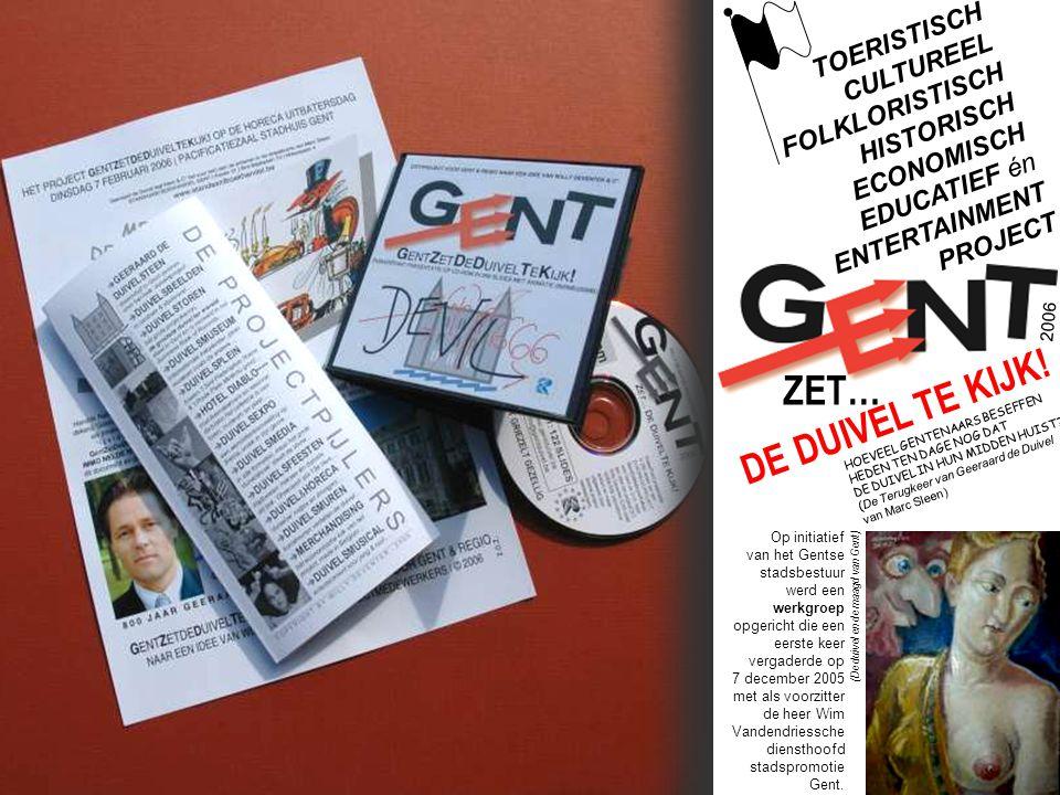2006 ZET… DE DUIVEL Op initiatief van het Gentse stadsbestuur werd een werkgroep opgericht die een eerste keer vergaderde op 7 december 2005 met als voorzitter de heer Wim Vandendriessche diensthoofd stadspromotie Gent.