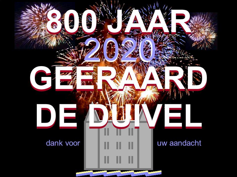 2 2 0 0 2 2 0 0.  dank voor uw aandacht 800 JAAR GEERAARD DE DUIVEL 800 JAAR GEERAARD DE DUIVEL