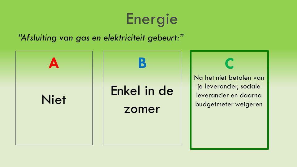 Energie Afsluiting van gas en elektriciteit gebeurt: A Niet B Enkel in de zomer C Na het niet betalen van je leverancier, sociale leverancier en daarna budgetmeter weigeren