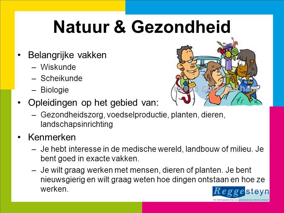 Natuur & Gezondheid Belangrijke vakken –Wiskunde –Scheikunde –Biologie Opleidingen op het gebied van: –Gezondheidszorg, voedselproductie, planten, die