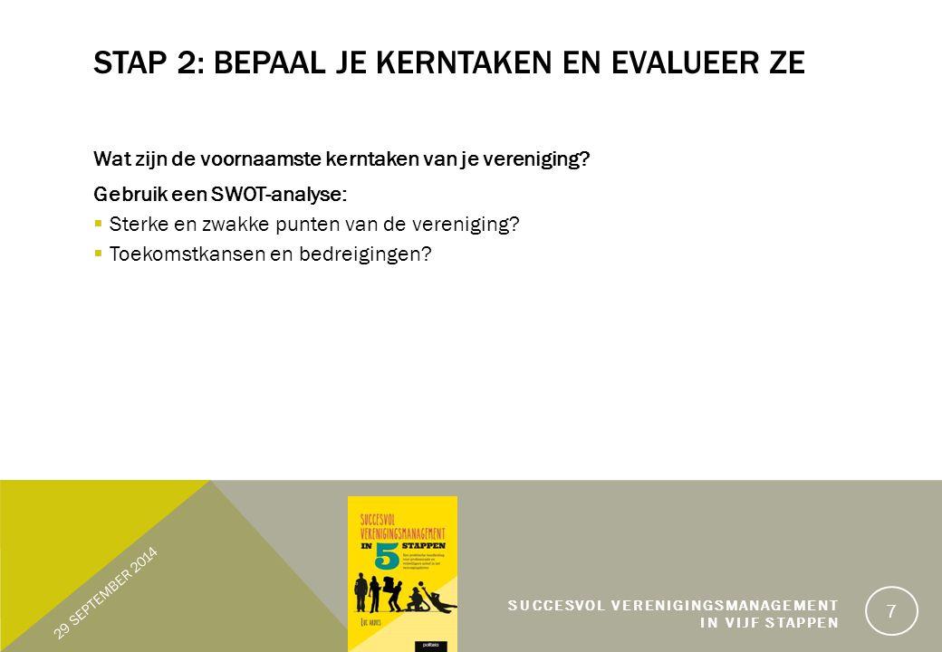 STAP 2: BEPAAL JE KERNTAKEN EN EVALUEER ZE Wat zijn de voornaamste kerntaken van je vereniging.