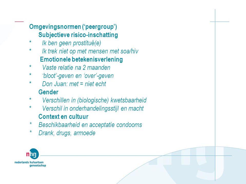 Omgevingsnormen ('peergroup') Subjectieve risico-inschatting * Ik ben geen prostitué(e) * Ik trek niet op met mensen met soa/hiv Emotionele betekenisv