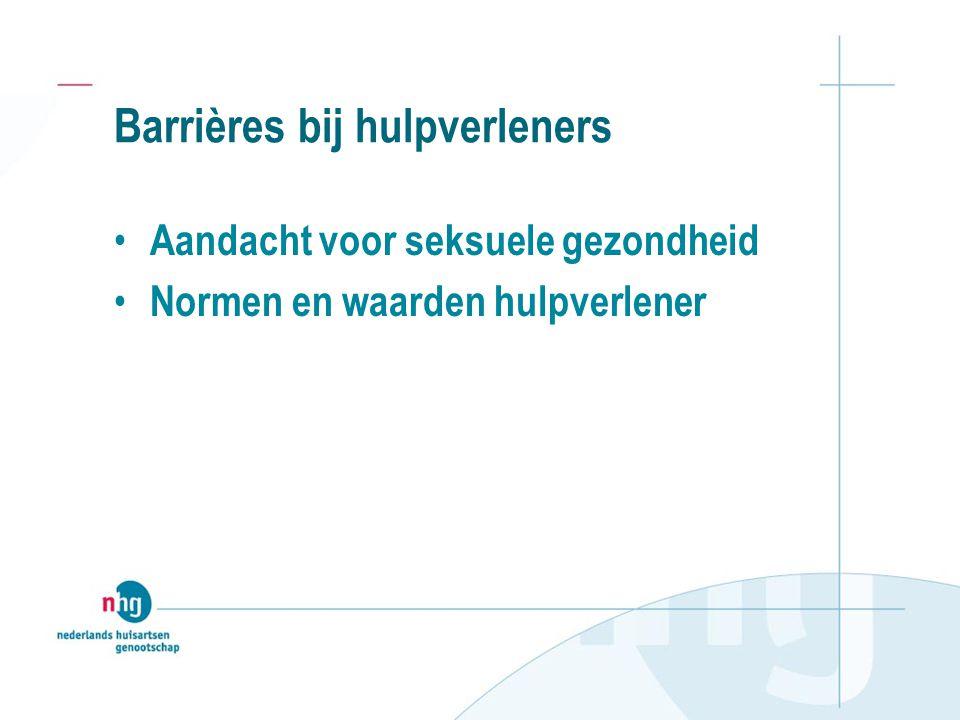 Barrières bij hulpverleners Aandacht voor seksuele gezondheid Normen en waarden hulpverlener