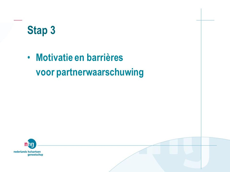 Stap 3 Motivatie en barrières voor partnerwaarschuwing