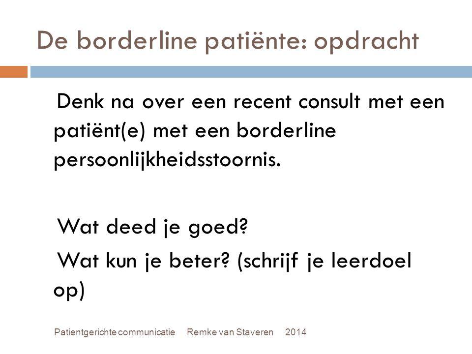 De borderline patiënte: opdracht Denk na over een recent consult met een patiënt(e) met een borderline persoonlijkheidsstoornis. Wat deed je goed? Wat