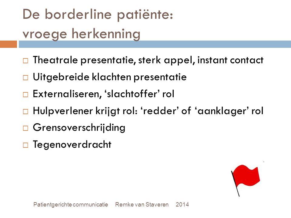 De borderline patiënte: vroege herkenning  Theatrale presentatie, sterk appel, instant contact  Uitgebreide klachten presentatie  Externaliseren, '