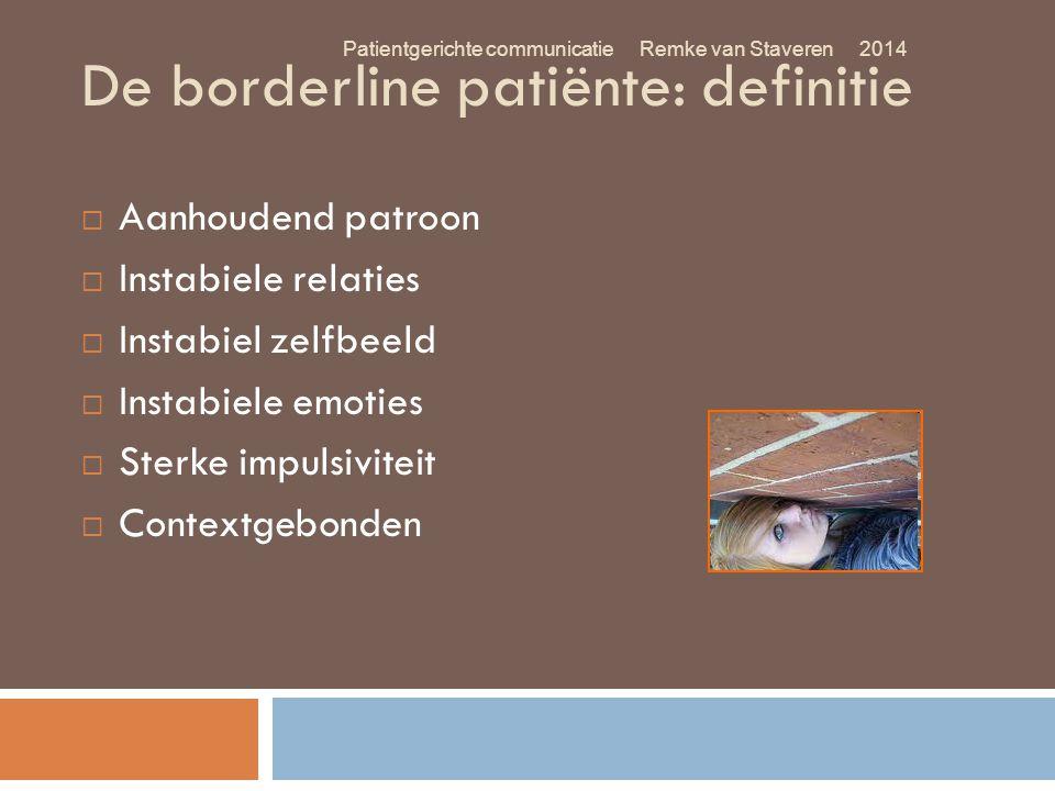De borderline patiënte: definitie  Aanhoudend patroon  Instabiele relaties  Instabiel zelfbeeld  Instabiele emoties  Sterke impulsiviteit  Conte