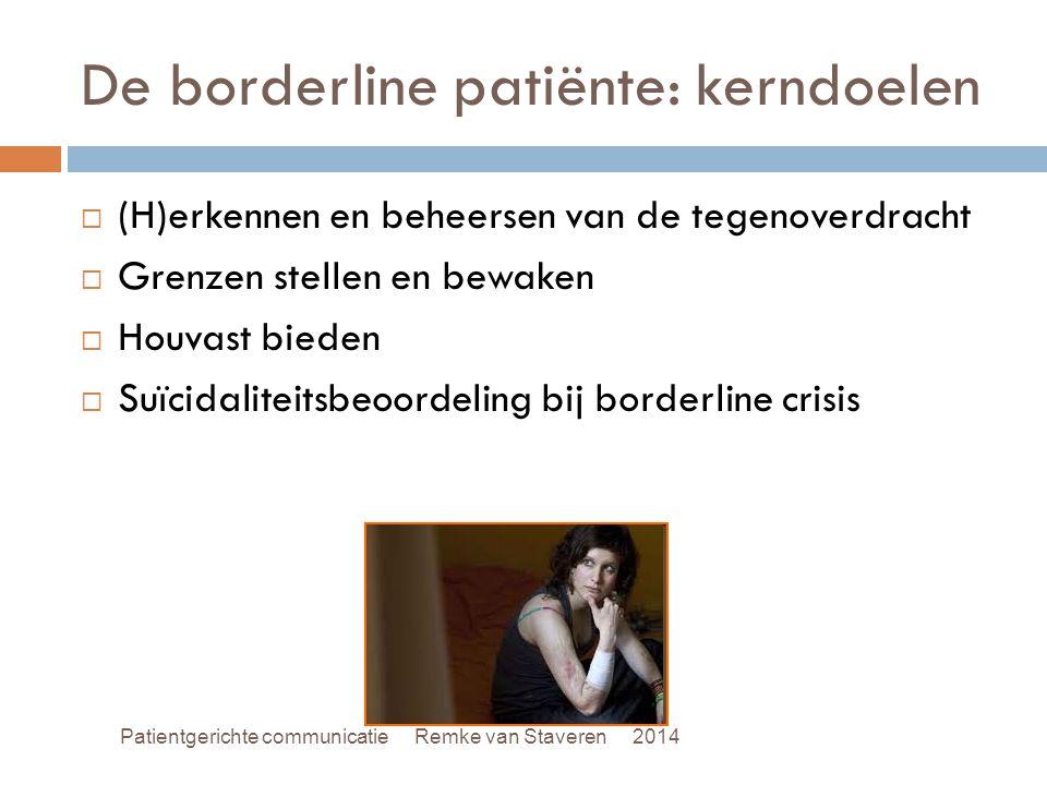 De borderline patiënte: kerndoelen  (H)erkennen en beheersen van de tegenoverdracht  Grenzen stellen en bewaken  Houvast bieden  Suïcidaliteitsbeo