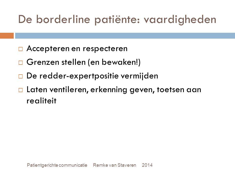 De borderline patiënte: vaardigheden  Accepteren en respecteren  Grenzen stellen (en bewaken!)  De redder-expertpositie vermijden  Laten ventilere