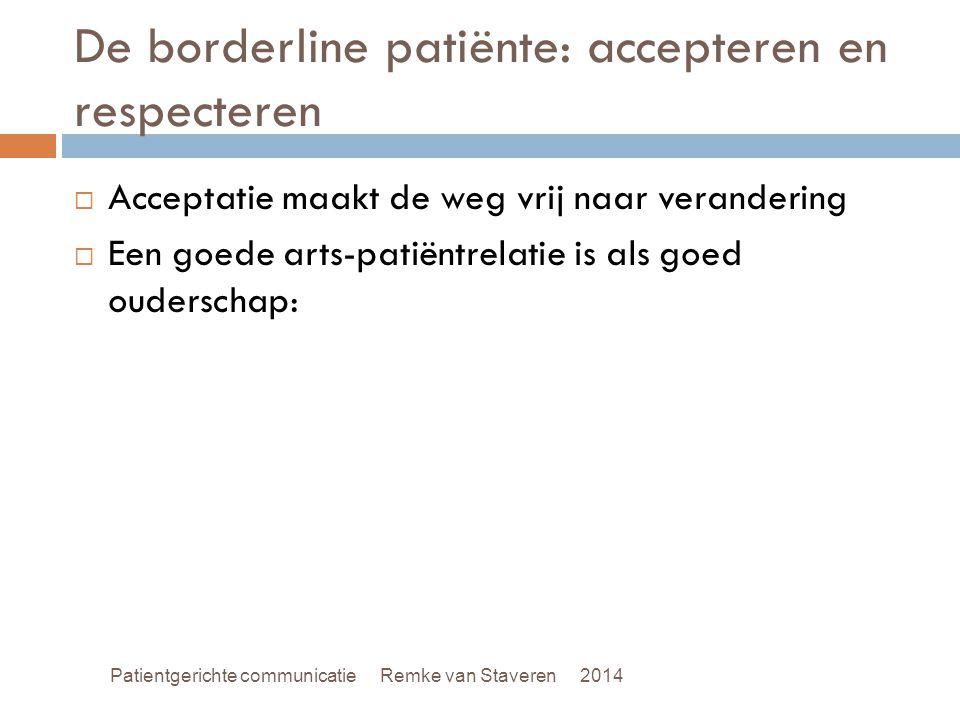 De borderline patiënte: accepteren en respecteren  Acceptatie maakt de weg vrij naar verandering  Een goede arts-patiëntrelatie is als goed oudersch