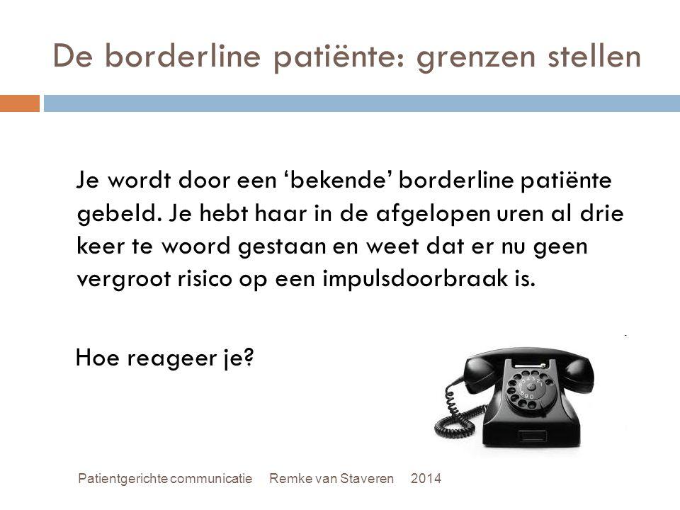 De borderline patiënte: grenzen stellen Je wordt door een 'bekende' borderline patiënte gebeld. Je hebt haar in de afgelopen uren al drie keer te woor