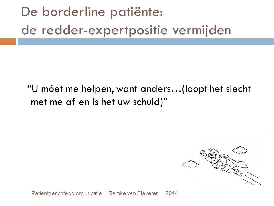 """De borderline patiënte: de redder-expertpositie vermijden """"U móet me helpen, want anders…(loopt het slecht met me af en is het uw schuld)"""" Patientgeri"""