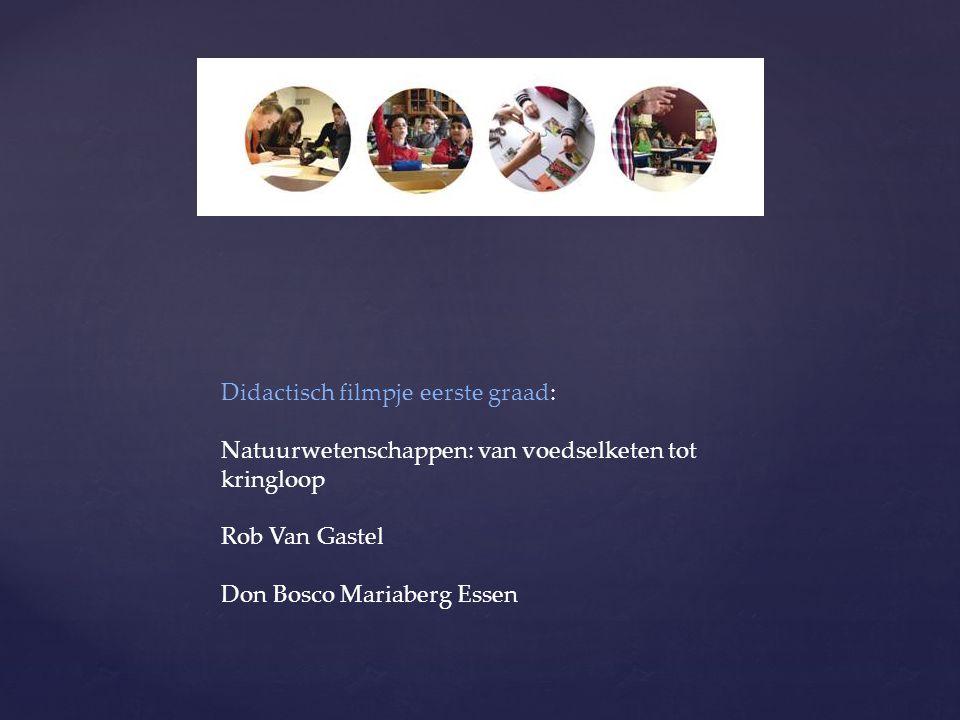 Didactisch filmpje eerste graad: Natuurwetenschappen: van voedselketen tot kringloop Rob Van Gastel Don Bosco Mariaberg Essen