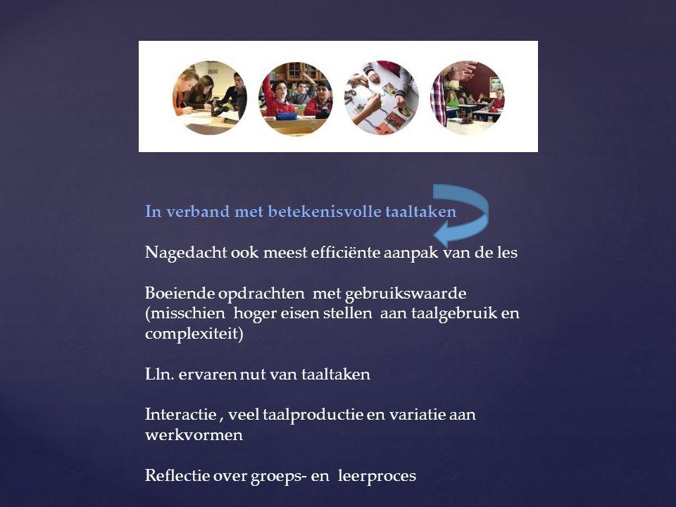 In verband met betekenisvolle taaltaken Nagedacht ook meest efficiënte aanpak van de les Boeiende opdrachten met gebruikswaarde (misschien hoger eisen