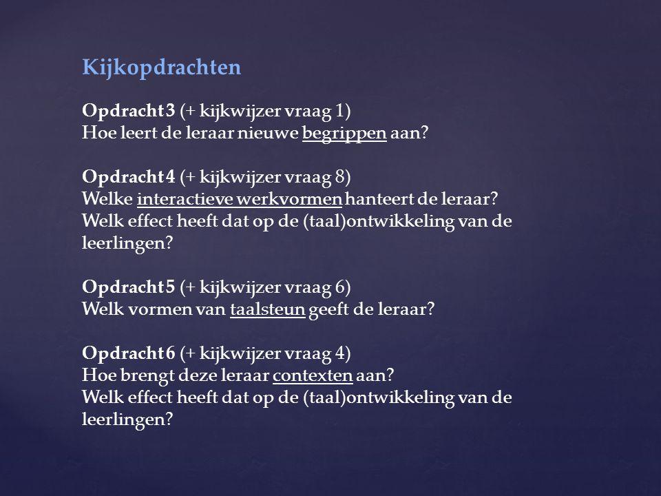Kijkopdrachten Opdracht 3 (+ kijkwijzer vraag 1) Hoe leert de leraar nieuwe begrippen aan? Opdracht 4 (+ kijkwijzer vraag 8) Welke interactieve werkvo