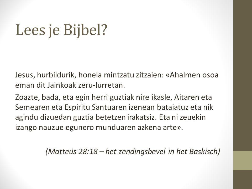 Lees je Bijbel? Jesus, hurbildurik, honela mintzatu zitzaien: «Ahalmen osoa eman dit Jainkoak zeru-lurretan. Zoazte, bada, eta egin herri guztiak nire